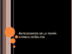 ANTECEDENTES DE LA TEORA ATMICA DE DALTON TEORA