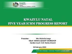 KWAZULU NATAL FIVE YEAR ICRM PROGRESS REPORT Presenter