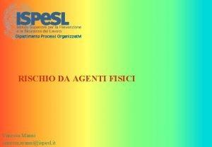 Dipartimento Processi Organizzativi RISCHIO DA AGENTI FISICI Vanessa