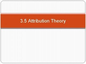 3 5 Attribution Theory Attribution Theory What is