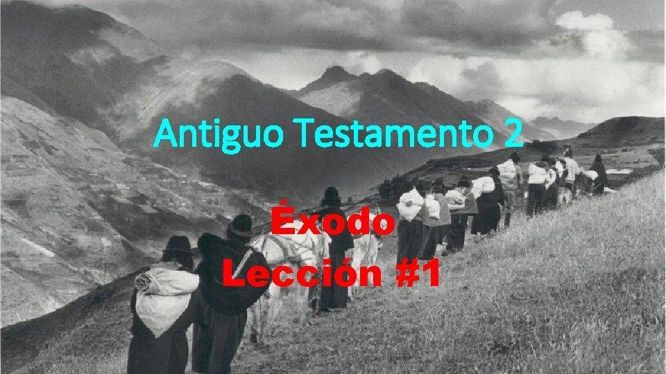 Antiguo Testamento 2 xodo Leccin 1 Leccin 1