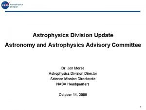 Astrophysics Division Update Astronomy and Astrophysics Advisory Committee