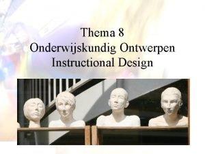Thema 8 Onderwijskundig Ontwerpen Instructional Design Advance Organizer
