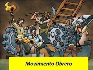 Movimiento Obrero Movimiento Obrero Organizacin y movilizacin de