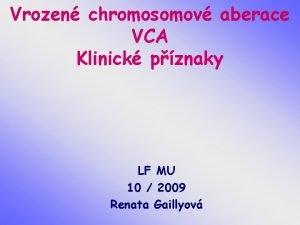 Vrozen chromosomov aberace VCA Klinick pznaky LF MU