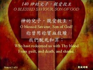 140 O BLESSED SAVIOUR SON OF GOD O