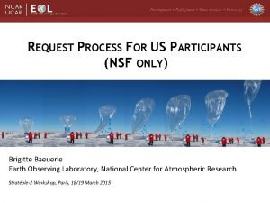 REQUEST PROCESS FOR US PARTICIPANTS NSF ONLY Brigitte