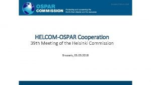 OSPAR HELCOM COOPERATION HELCOMOSPAR Cooperation Brussels 5 March