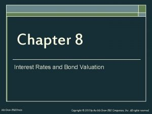 Chapter 8 Interest Rates and Bond Valuation Mc