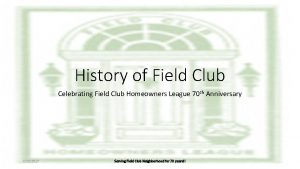 History of Field Club Celebrating Field Club Homeowners
