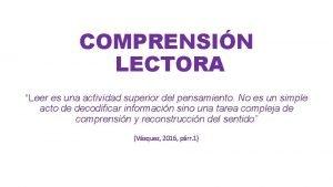 COMPRENSIN LECTORA Leer es una actividad superior del