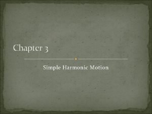 Chapter 3 Simple Harmonic Motion 3 1 Simple
