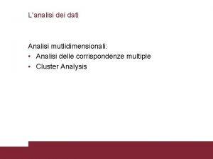 Lanalisi dei dati Analisi mutlidimensionali Analisi delle corrispondenze
