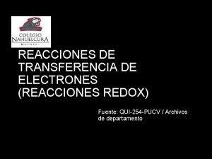 REACCIONES DE TRANSFERENCIA DE ELECTRONES REACCIONES REDOX Fuente