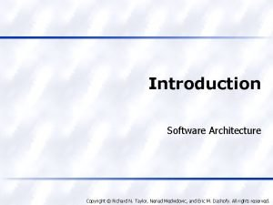 Introduction Software Architecture Copyright Richard N Taylor Nenad