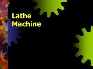 Lathe Machine 1 History Lathe forerunner of all