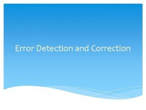 Error Detection and Correction What is an error