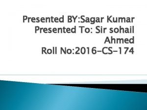 Presented BY Sagar Kumar Presented To Sir sohail