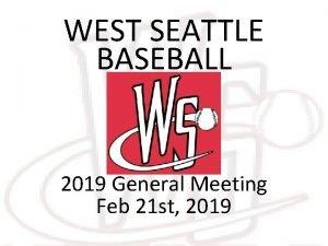 WEST SEATTLE BASEBALL 2019 General Meeting Feb 21