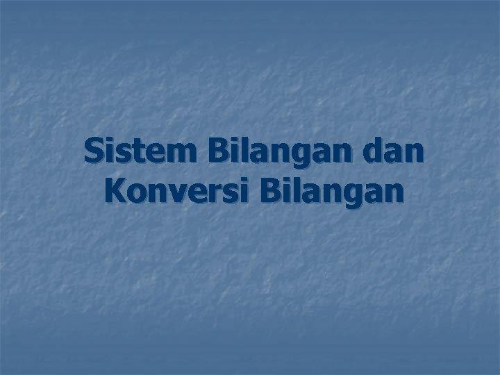 Sistem Bilangan dan Konversi Bilangan Pendahuluan n Materi