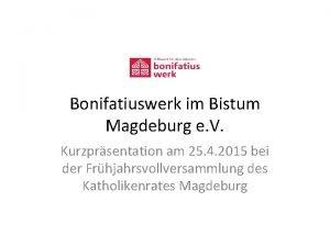 Bonifatiuswerk im Bistum Magdeburg e V Kurzprsentation am