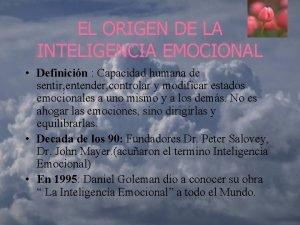 EL ORIGEN DE LA INTELIGENCIA EMOCIONAL Definicin Capacidad