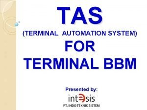 TAS TERMINAL AUTOMATION SYSTEM FOR TERMINAL BBM Presented