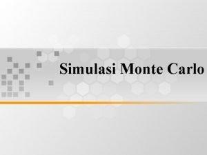 Simulasi Monte Carlo Simulasi Monte Carlo Simulasi monte