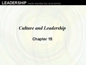 LEADERSHIP THEORY AND PRACTICE SIXTH EDITION Culture and