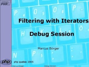 Filtering with Iterators Debug Session Marcus Brger php