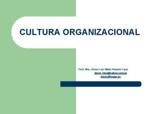 CULTURA ORGANIZACIONAL Prof Msc Dcio Luiz Mello Peixoto