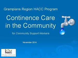 Grampians Region HACC Program Continence Care in the