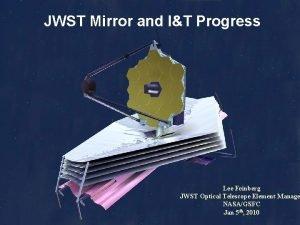 JWST Mirror and IT Progress Lee Feinberg JWST