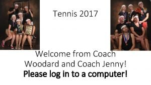 Tennis 2017 Welcome from Coach Woodard and Coach
