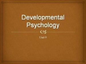 Developmental Psychology Unit 9 Prenatal Development and the