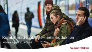 Kombinerad mobilitet en introduktion Mrten Rignell 2019 03