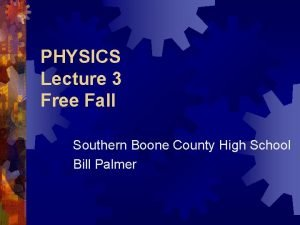 PHYSICS Lecture 3 Free Fall Southern Boone County