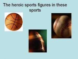 The heroic sports figures in these sports Basketball