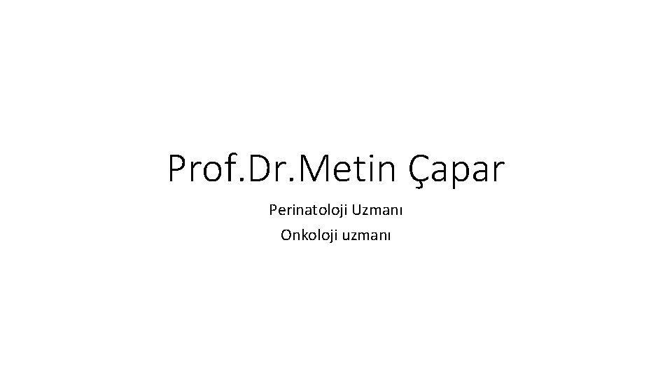 Prof Dr Metin apar Perinatoloji Uzman Onkoloji uzman
