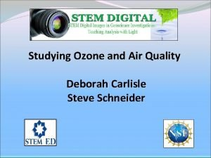 Studying Ozone and Air Quality Deborah Carlisle Steve