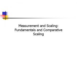 Measurement and Scaling Fundamentals and Comparative Scaling 8