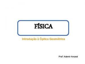 FSICA Introduo ptica Geomtrica Prof Ademir Amaral Luz