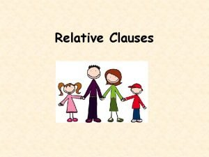 Relative Clauses Relative Clauses A relative clause is