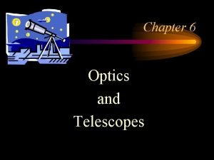 Chapter 6 Optics and Telescopes Optical telescopes Two