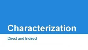 Characterization Direct and Indirect Characterization is the process