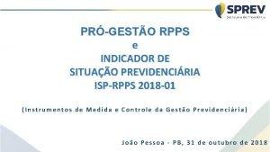 PRGESTO RPPS e INDICADOR DE SITUAO PREVIDENCIRIA ISPRPPS