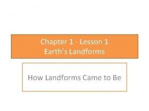 Chapter 1 Lesson 1 Earths Landforms How Landforms