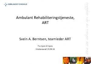 Ambulant Rehabiliteringstjeneste ART Svein A Berntsen teamleder ART