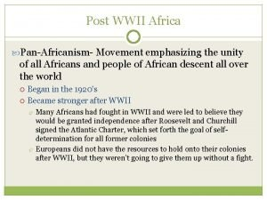 Post WWII Africa PanAfricanism Movement emphasizing the unity