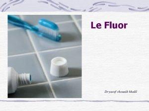 Le Fluor Dr yacef chouaib khalil Dfinition Le